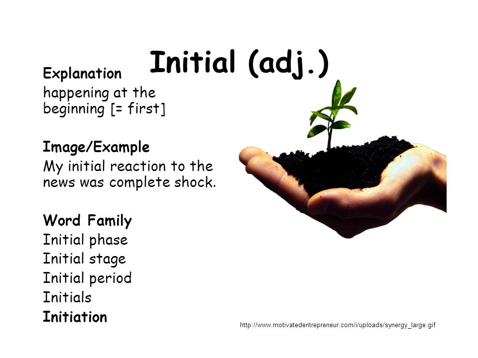 Initial (adj.) happening at the beginning [= first] Image/Example